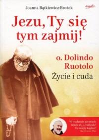 Jezu, Ty sie tym zajmij!. o. Dolindo - okładka książki