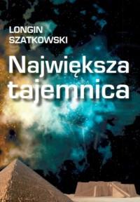 Największa tajemnica - Longin Szatkowski - okładka książki