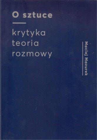 O sztuce. Krytyka - teoria - rozmowy - okładka książki