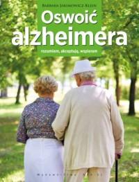 Oswoić alzheimera. Rozumiem, akceptuję, - Barbara Jakimowicz-Klein - okładka książki