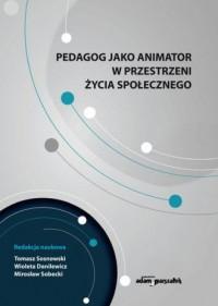 Pedagog jako animator w przestrzeni - okładka książki