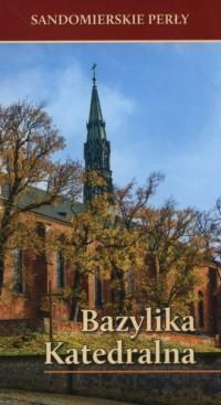 Sandomierskie perły. Bazylika Katedralna - okładka książki