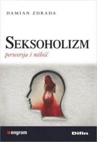 Seksoholizm. Perwersja i miłość - okładka książki