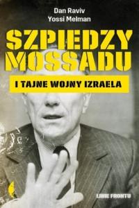 Szpiedzy Mossadu i tajne wojny Izraela - okładka książki