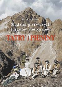 Tatry i Pieniny. Szlakami pierwszych turystów i fotografów - okładka książki