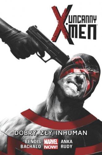 Uncanny X-Men: Dobry, zły, Inhuman. - okładka książki