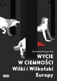 Wycie w ciemności. Wilki i wilkołaki Europy - okładka książki