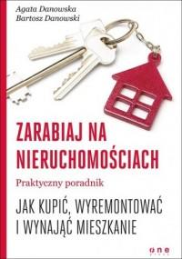 Zarabiaj na nieruchomościach. Praktyczny poradnik, jak kupić, wyremontować i wynająć mieszkanie - okładka książki