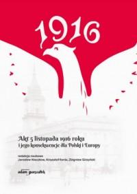 Akt 5 listopada 1916 roku i jego konsekwencje dla Polski i Europy - okładka książki