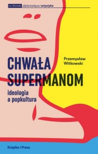 Chwała supermanom. Ideologia a - okładka książki