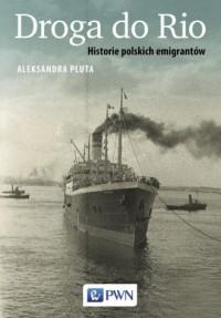 Droga do Rio. Historie polskich emigrantów - okładka książki