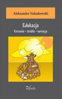 Edukacja. Korzenie - źródła - narracje - okładka książki
