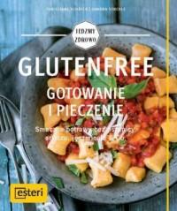 Glutenfree Gotowanie i pieczenie. Smaczne potrawy bez pszenicy, orkiszu, jęczmienia & Co. - okładka książki