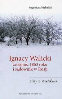 Ignacy Walicki zesłaniec 1863 roku i sadownik w Rosji. Seria: Źródła i materiały 439 - okładka książki
