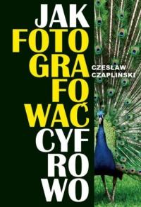 Jak fotografować cyfrowo - Czesław - okładka książki