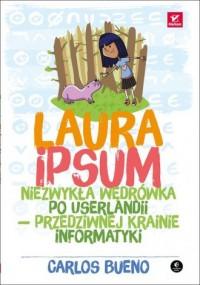 Laura Ipsum. Niezwykła wędrówka po Userlandii przedziwnej krainie informatyki - okładka książki