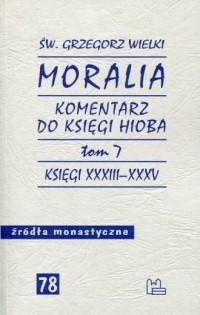 Moralia. Komentarz do Księgi Hioba. Tom 7 . Księgi XXXIII - XXXV. Seria: Źródła monastyczne nr - okładka książki