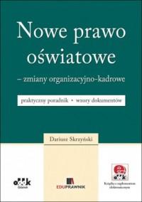 Nowe prawo oświatowe zmiany organizacyjno-kadrowe. PGK1171E - okładka książki