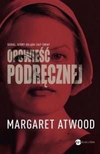 Opowieść podręcznej - Margaret Atwood - okładka książki