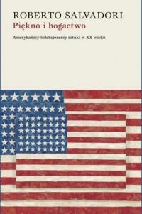 Piękno i bogactwo. Amerykańscy kolekcjonerzy sztuki w XX wieku - okładka książki