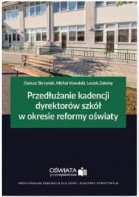 Przedłużanie kadencji dyrektorów szkół w okresie reformy oświaty - okładka książki