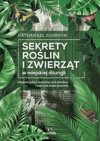 Sekrety roślin i zwierząt w miejskiej - okładka książki