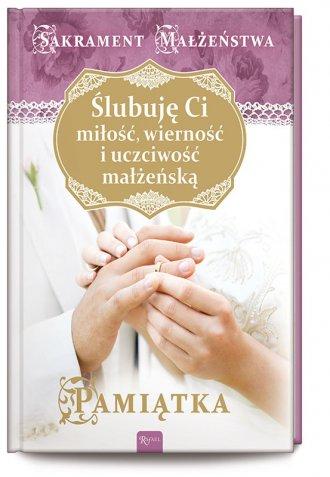 Ślubuję Ci miłość wierność i uczciwość - okładka książki