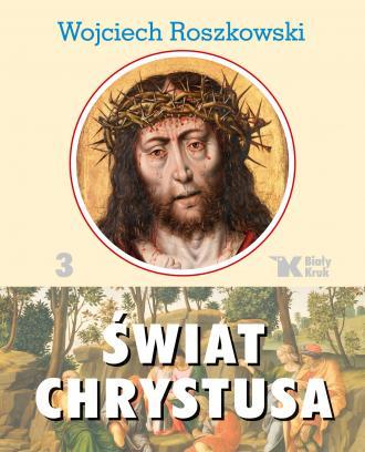 Świat Chrystusa. Tom 3 - okładka książki