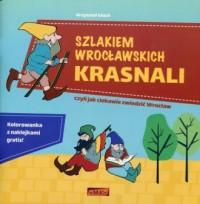 Szlakiem wrocławskich krasnali + Kolorowanka z naklejkami. czyli jak ciekawie zwiedzić Wrocław - okładka książki