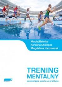 Trening mentalny. Psychologia sportu - okładka książki