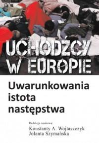 Uchodźcy w Europie. Uwarunkowania, - okładka książki