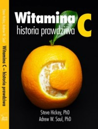 Witamina C, historia prawdziwa. Niezwykłe i kontrowersyjne losy witaminy - okładka książki