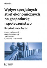 Wpływ specjalnych stref ekonomicznych na gospodarkę i społeczeństwo. Doświadczenia Polski - okładka książki