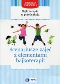 Bajkoterapia w przedszkolu. Scenariusze - okładka książki