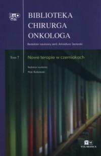 Biblioteka chirurga onkologa. Tom 7. Nowe terapie w czerniakach - okładka książki