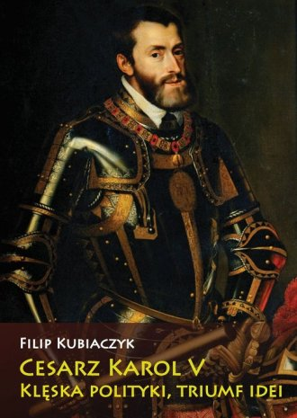 Cesarz Karol V. Klęska polityki, - okładka książki