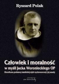 Człowiek i moralność w myśli Jacka Woronieckiego OP. Filozoficzne podstawy katolickiej etyki wychowawczej i jej zasady - okładka książki