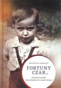 Fortuny czar. Praktyczny poradnik dla przedsiębiorców i adeptów biznesu - okładka książki