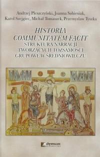 Historia communitatem facit. Struktura narracji tworzących tożsamości grupowe w średniowieczu - okładka książki
