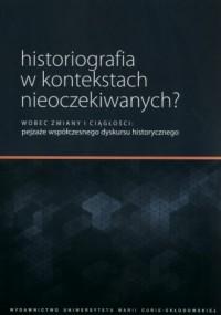 Historiografia w kontekstach nieoczekiwanych?. - okładka książki