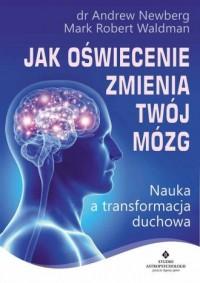 Jak oświecenie zmienia Twój mózg.. Nauka a transformacja duchowa - okładka książki