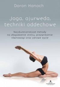 Joga ajurweda techniki oddechowe. Najskuteczniejsze metody na złagodzenie stresu, przywrócenie równowagi oraz zdrowe życie - okładka książki