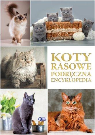 Koty rasowe. Podręczna Encyklopedia - okładka książki