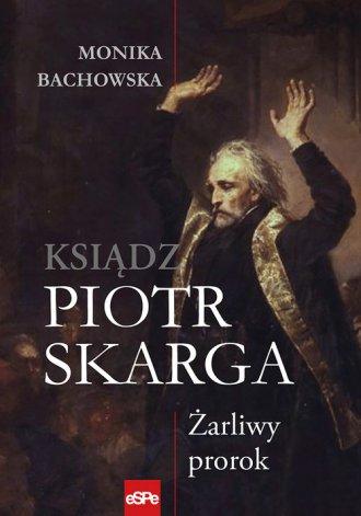 Ksiądz Piotr Skarga. Żarliwy prorok - okładka książki