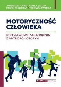 Motoryczność człowieka. Podstawowe zagadnienia z antropomotoryki - okładka książki
