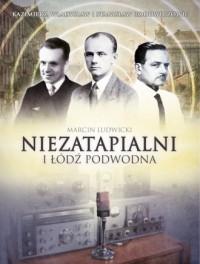 Niezatapialni i łódź podwodna. Kazimierz, Władysław I Stanisław Rodowiczowie - okładka książki