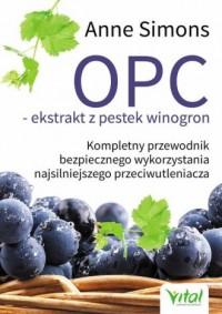 OPC ekstrakt z pestek winogron. Kompletny przewodnik bezpiecznego wykorzystania najsilniejszego przeciwutleniacza - okładka książki