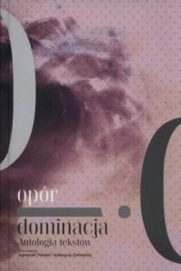 Opór i dominacja. Antologia tekstów - okładka książki