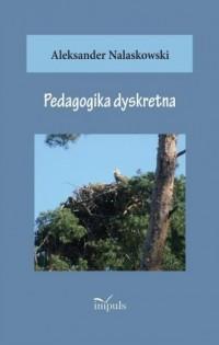 Pedagogika dyskretna - Aleksander - okładka książki