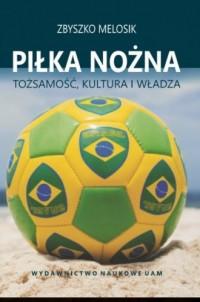 Piłka nożna. Tożsamość, kultura - okładka książki